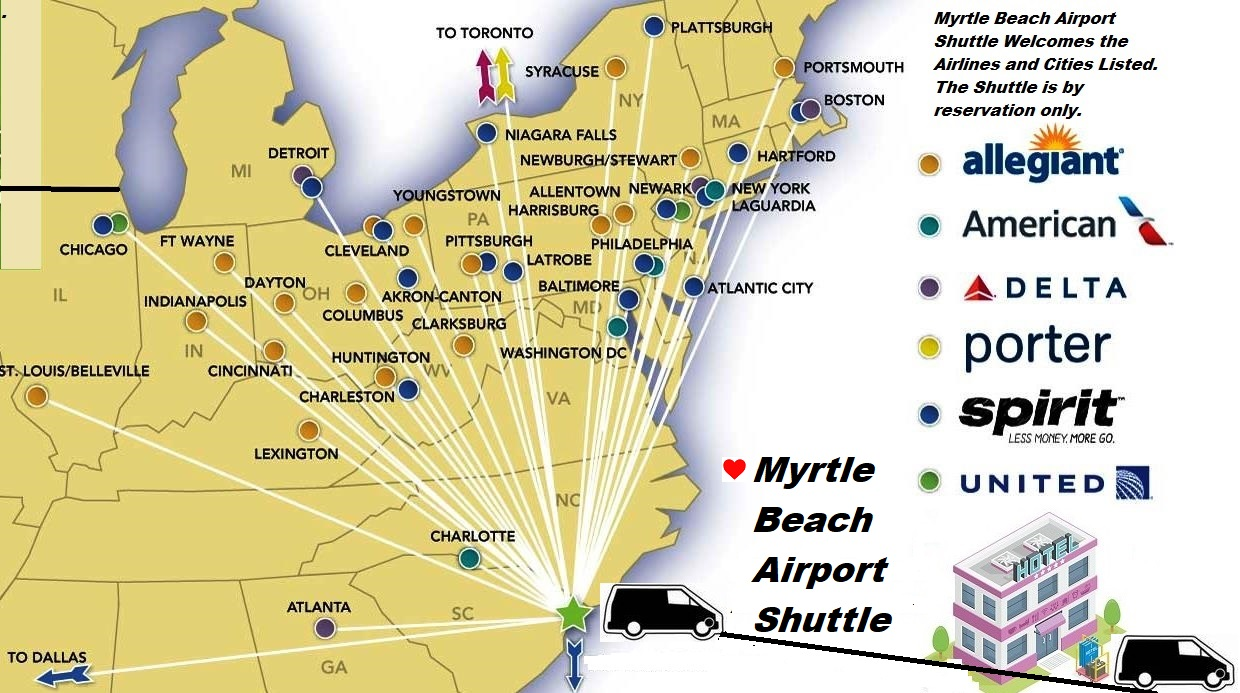 If you are flying in from the following cities we say a special Welcome!. We will have the Myrtle Beach International Airport Shuttle waiting and ready to go when you arrive. Make sure and have a reservation because we are always sold out : Akron - Canton, OH - Allentown, PA - Atlanta, GA - Atlantic City, NJ - Baltimore, MD - Boston, MA - Charleston, WV - Charlotte, NC - Chicago, IL - Cincinnati, OH - Clarksburg, WV - Cleveland, OH - Columbus, OH - Dallas, TX - Dayton, OH - Detroit, MI - Fort Lauderdale, FL - Fort Wayne, IN - Harrisburg, PA - Hartford, CT - Huntington, WV - Indianapolis, IN - Latrobe, PA - Lexington, KY - New York, NY - Newark, NJ - Niagara Falls, NY - Philadelphia, PA - Pittsburgh, PA - Plattsburgh, NY - Portsmouth, NH - St. Louis/Belleville - Syracuse, NY - Toronto, ON - Washington, DC - Youngstown, OH.